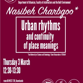 SPS Seminar, THU 3 March, 12:30 - Nasibe Charbgoo: Urban Rhythms and Continuity of Place Meanings