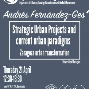 Andrés Fernández-Ges and Strategic Urban Projects and the current urban paradigms.  A study case of the Zaragoza  TUDelft, April 21st 12h30