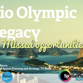 Rio's Olympic Legacy: Missed opportunities Dr Roberto Rocco (TU Delft) Monday 2 May, 18.30 – 20.00 at the Erasmus University College