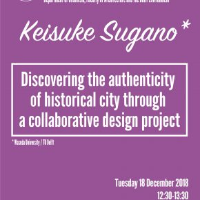 18 December 2018, SPS seminar with Keisuke Sugano: Discovering the authenticity of historical city through a collaborative design project